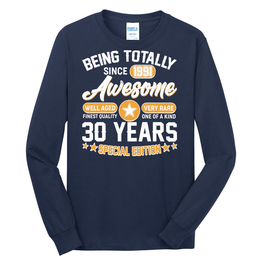30th Birthday Being Totally Awesome Since 1991 Long Sleeve Shirt