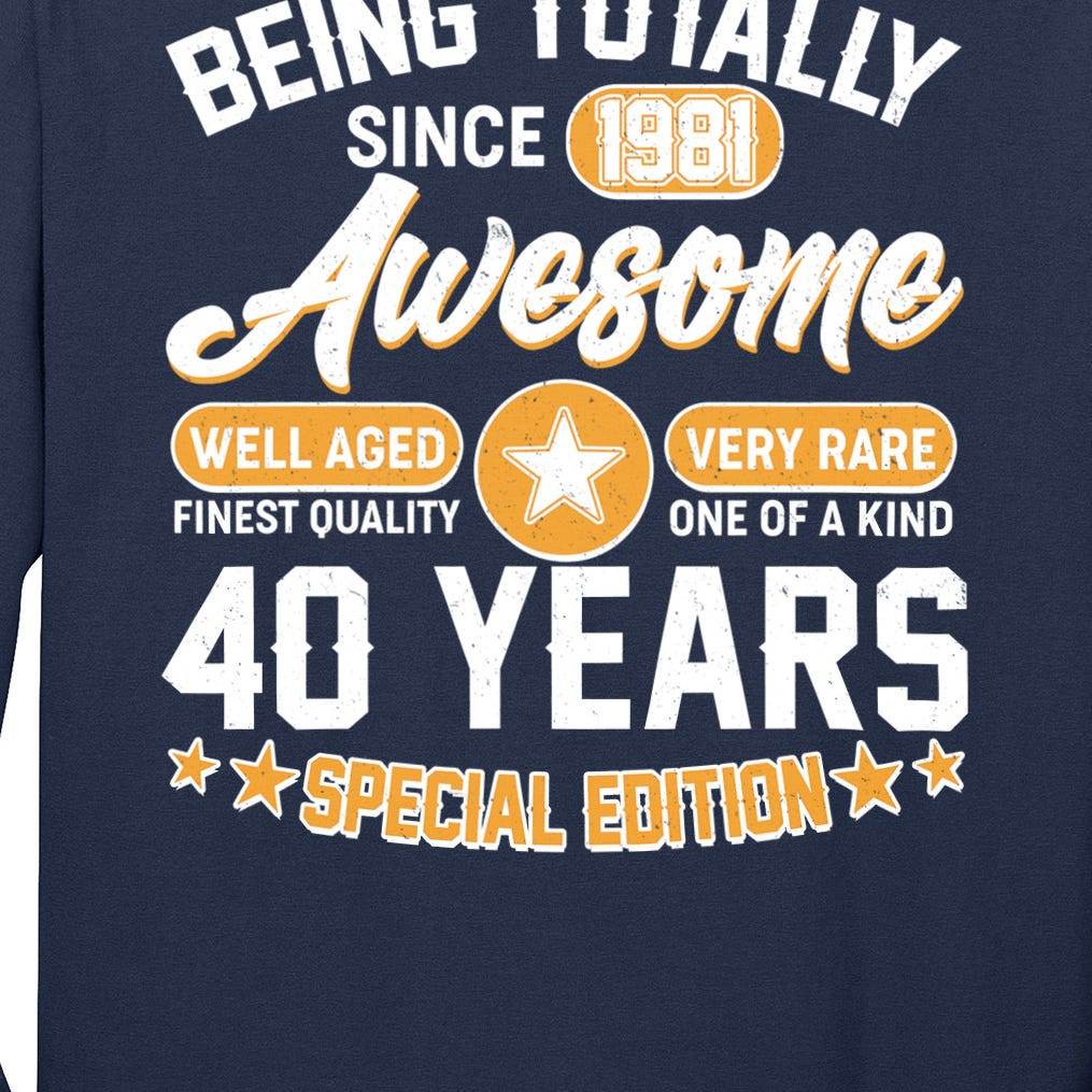 40th Birthday Being Totally Awesome Since 1981 Long Sleeve Shirt