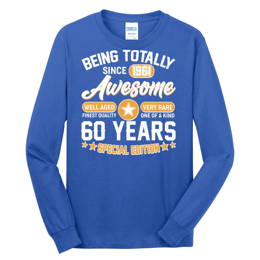 60th Birthday Being Totally Awesome Since 1961 Long Sleeve Shirt