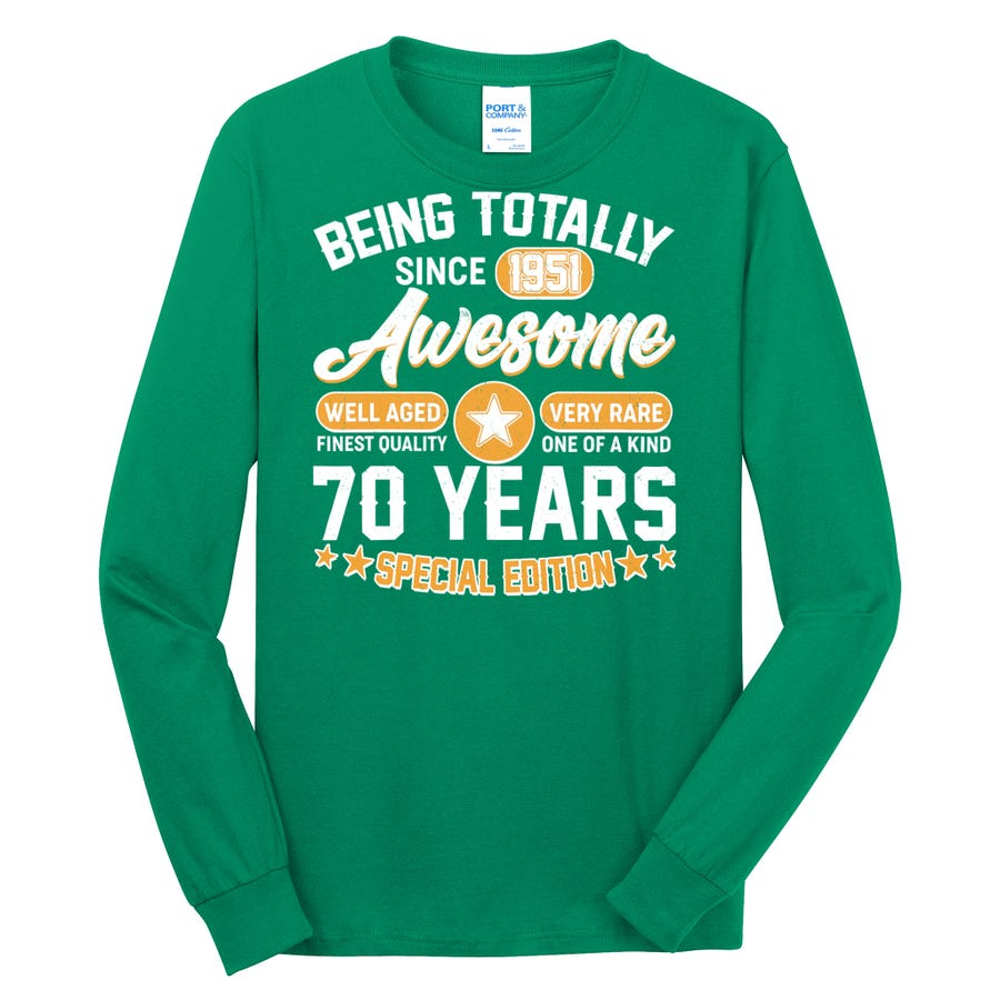 70th Birthday Being Totally Awesome Since 1951 Long Sleeve Shirt