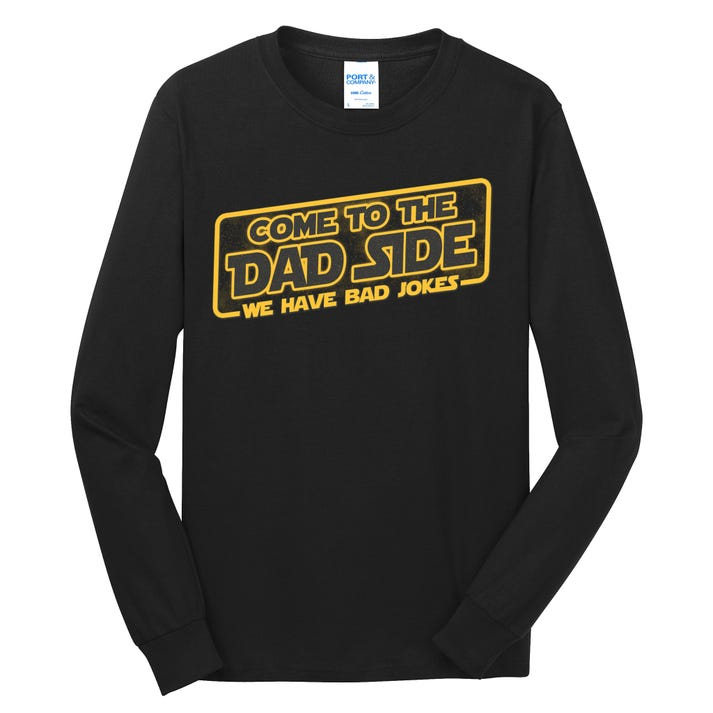 Come To The Dad Side We Have Bad Jokes Long Sleeve Shirt