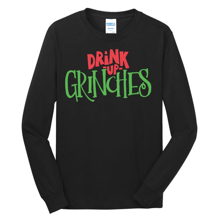 Drink up Grinches Funny X-Mas Party Long Sleeve Shirt