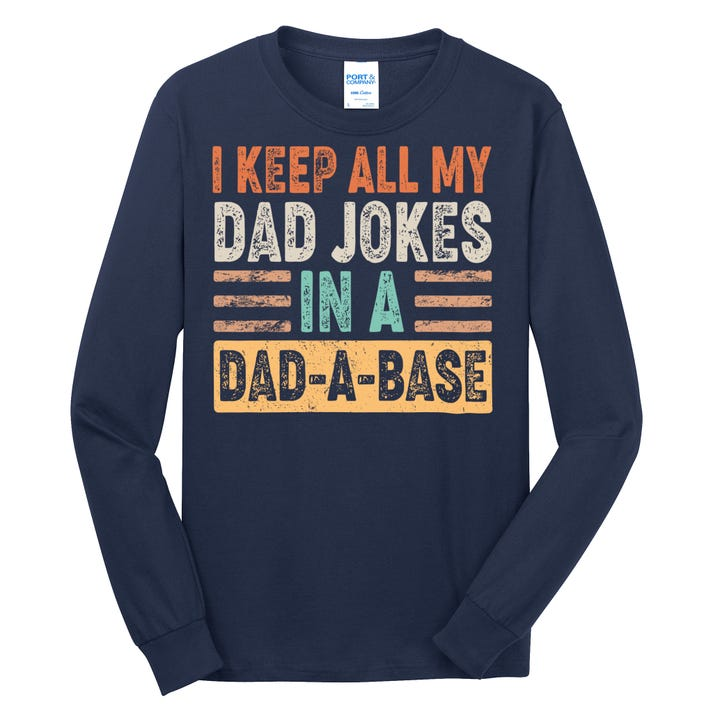 Funny I Keep All Of My Dad Jokes In A Dad-A-Base Long Sleeve Shirt