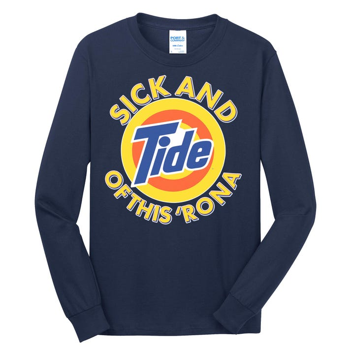 Funny Sick And Tide Of This 'Rona Long Sleeve Shirt