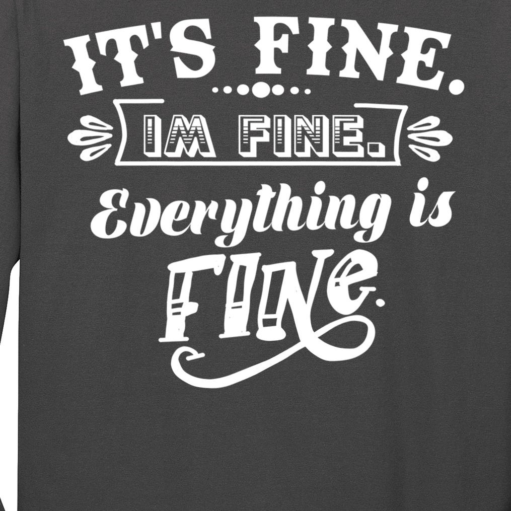 It's Fine I'm Fine Everything Is Fine Long Sleeve Shirt