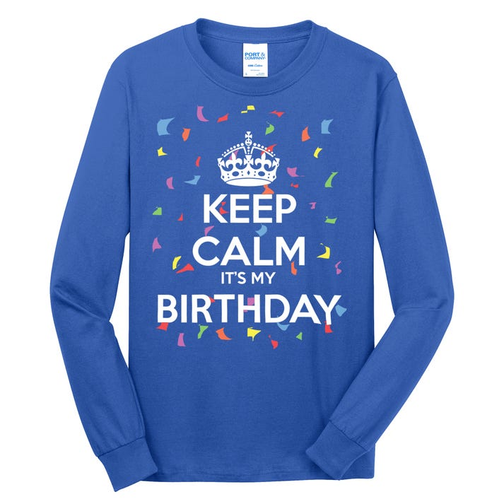 Keep Calm It s My Birthday Long Sleeve Shirt