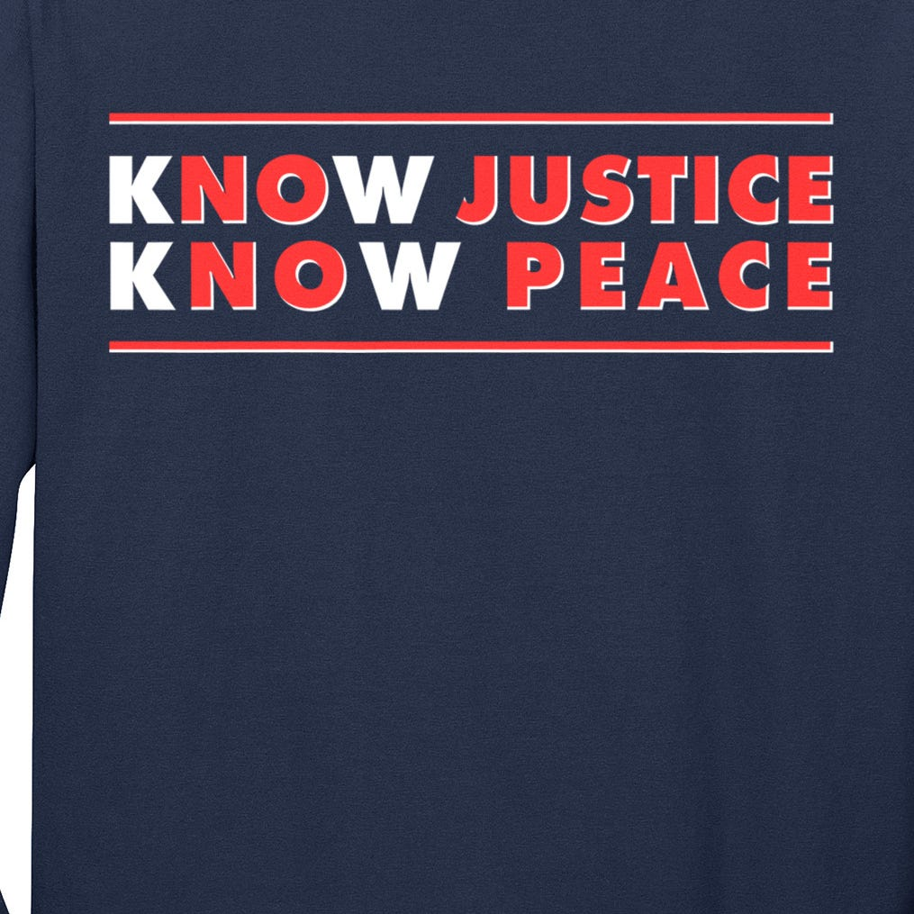 Know Justice Know Peace BLM Protest Long Sleeve Shirt