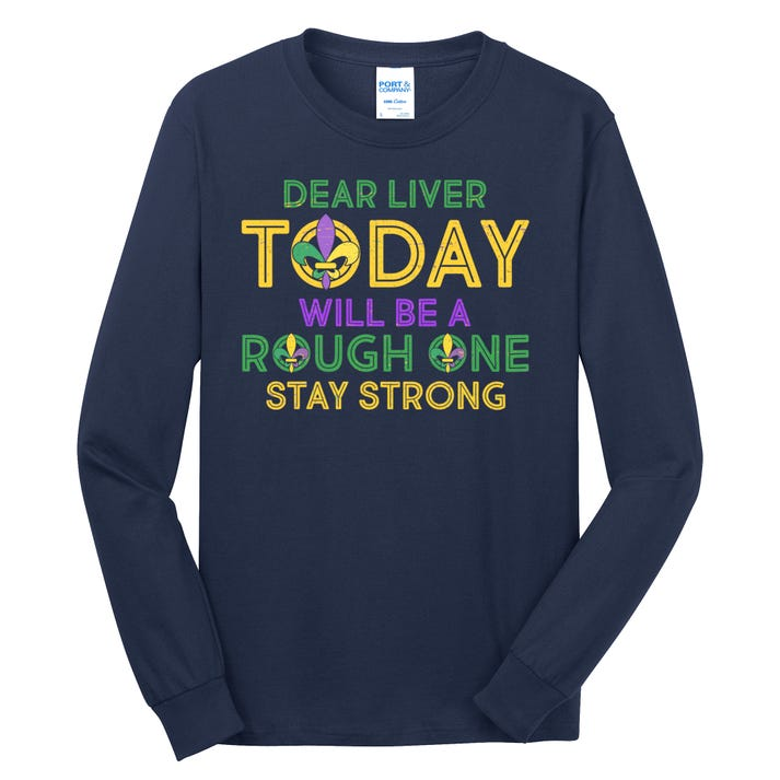 Mardi Gras Dear Liver Today Will Be A Rough One Long Sleeve Shirt