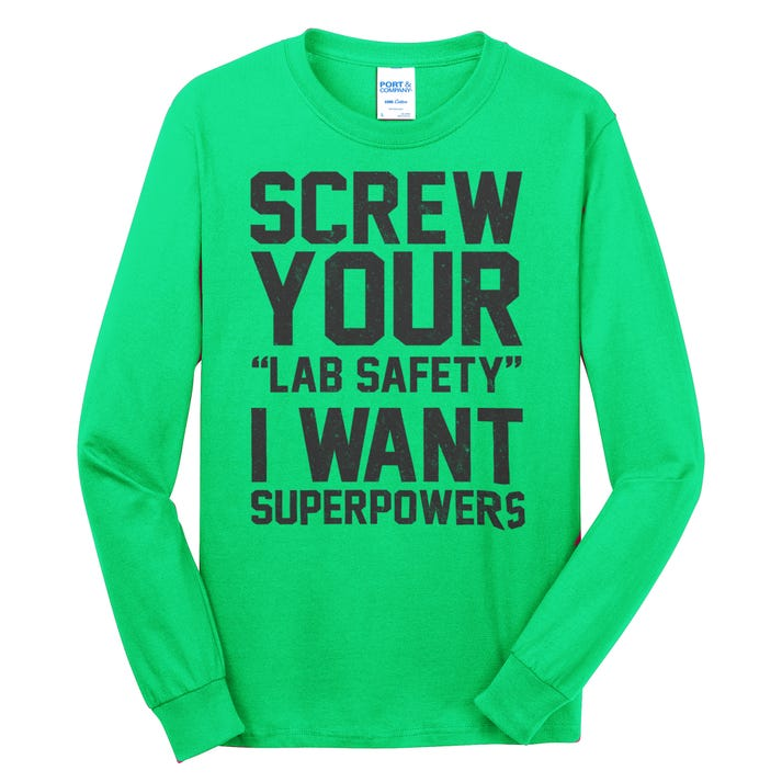 Screw Your Lab Safety I Want Superpowers Long Sleeve Shirt