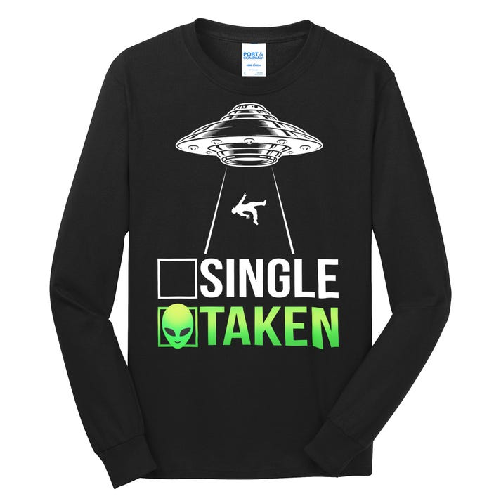 Single Or Taken Alien Valentines Day Long Sleeve Shirt