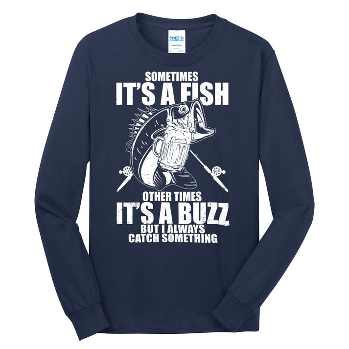 Sometimes It's A Fish Other Times It's A Buzz Long Sleeve Shirt