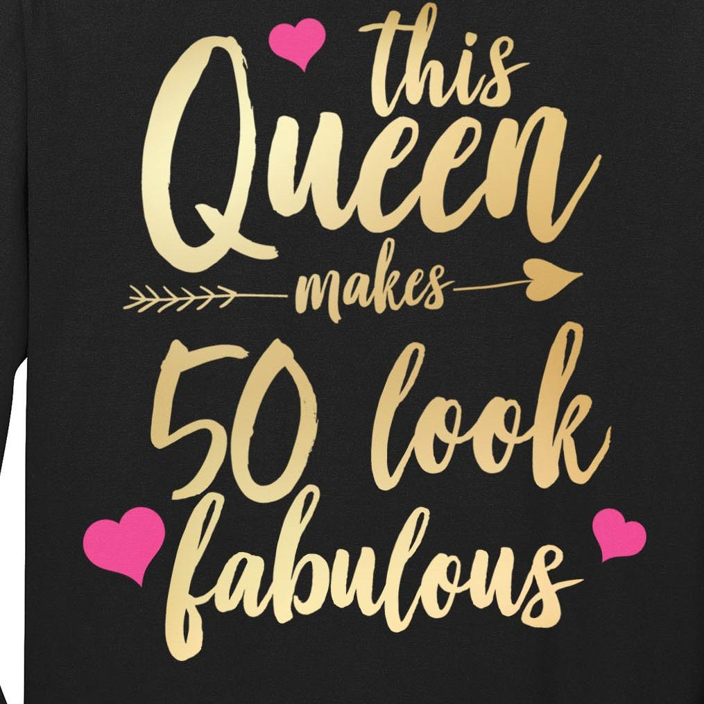 This Queen Makes 50 Look Fabulous  Long Sleeve Shirt