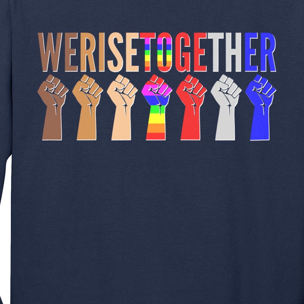 We Rise Together Unity Protest Support Long Sleeve Shirt